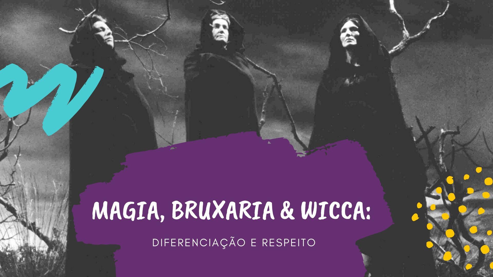 Magia, Bruxaria & Wicca: diferenciação e respeito.